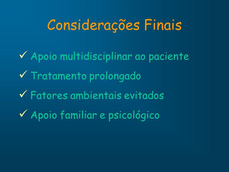 Apoio multidisciplinar ao paciente Tratamento prolongado Fatores ambientais evitados Apoio familiar e psicológico Considerações Finais