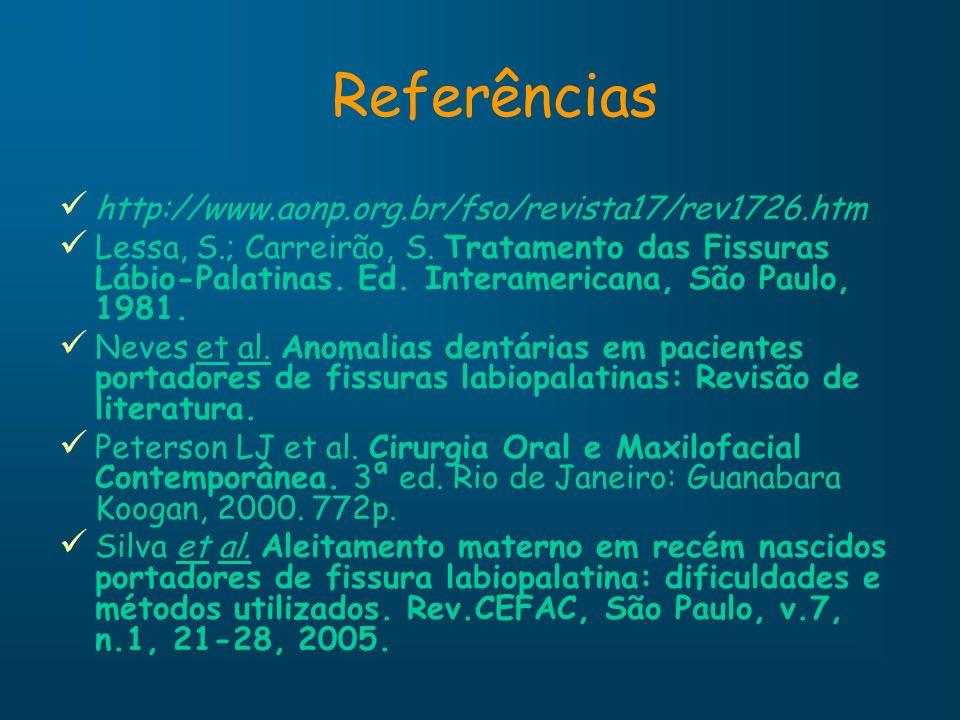 Referências http://www.aonp.org.br/fso/revista17/rev1726.htm Lessa, S.; Carreirão, S. Tratamento das Fissuras Lábio-Palatinas. Ed. Interamericana, São