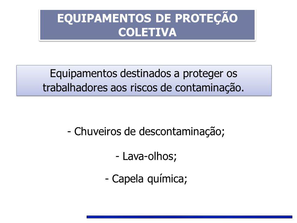 Equipamentos destinados a proteger os trabalhadores aos riscos de contaminação. - Chuveiros de descontaminação; - Lava-olhos; - Capela química; EQUIPA