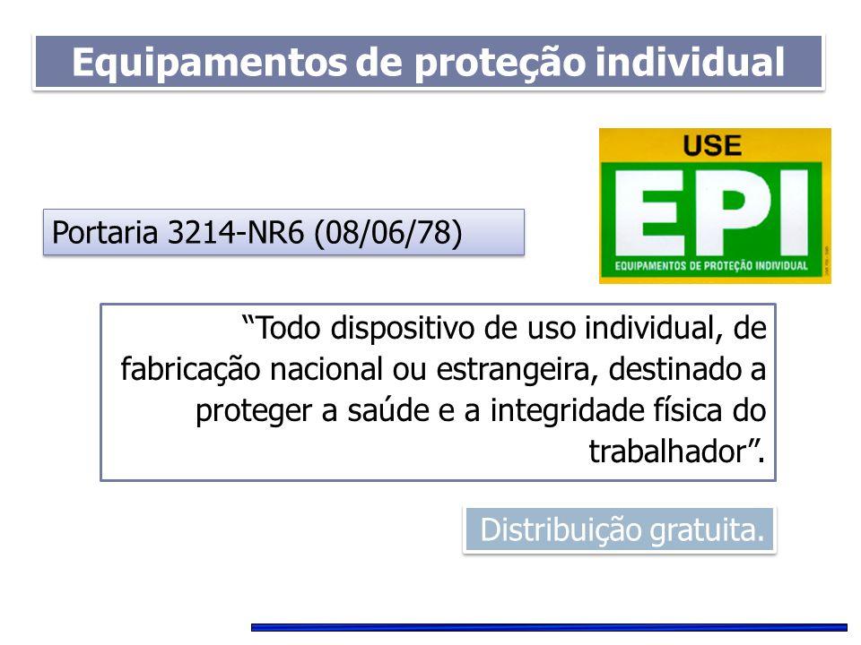 Equipamentos de proteção individual Portaria 3214-NR6 (08/06/78) Todo dispositivo de uso individual, de fabricação nacional ou estrangeira, destinado