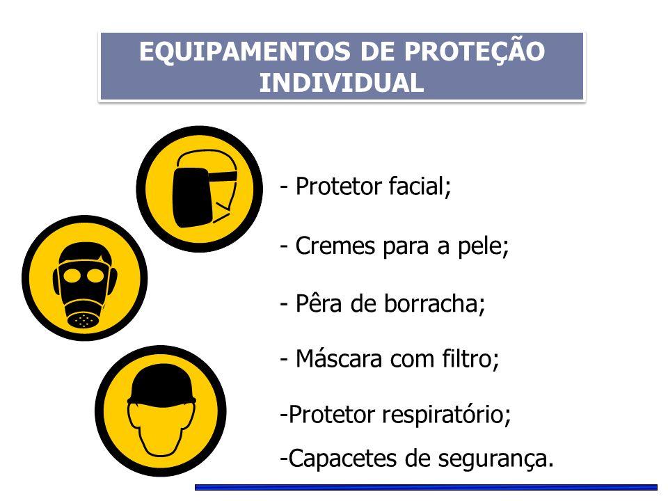 - Protetor facial; - Cremes para a pele; - Pêra de borracha; - Máscara com filtro; -Protetor respiratório; -Capacetes de segurança. EQUIPAMENTOS DE PR