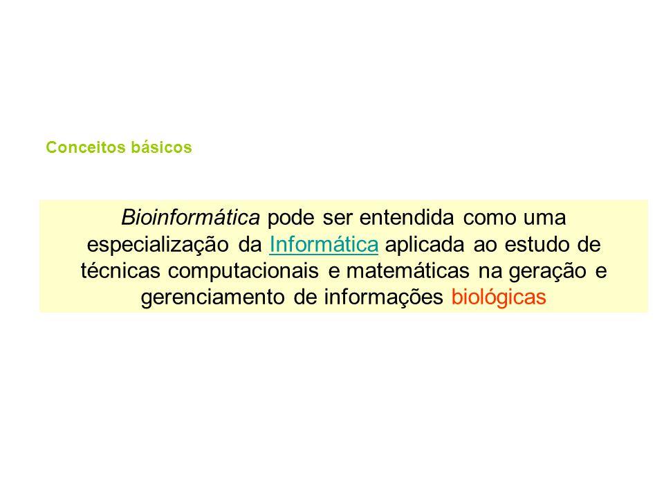Bioinformática pode ser entendida como uma especialização da Informática aplicada ao estudo de técnicas computacionais e matemáticas na geração e gere