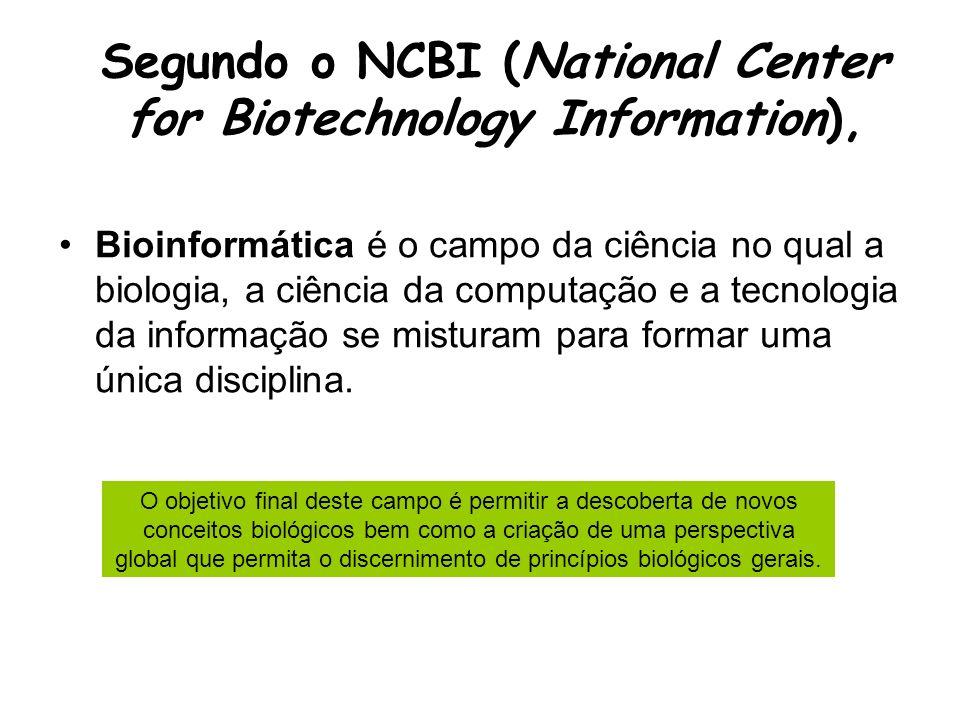 Segundo o NCBI (National Center for Biotechnology Information), Bioinformática é o campo da ciência no qual a biologia, a ciência da computação e a te