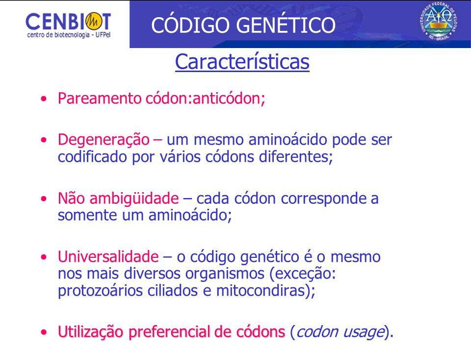 Características Pareamento códon:anticódon; Degeneração – um mesmo aminoácido pode ser codificado por vários códons diferentes; Não ambigüidade – cada
