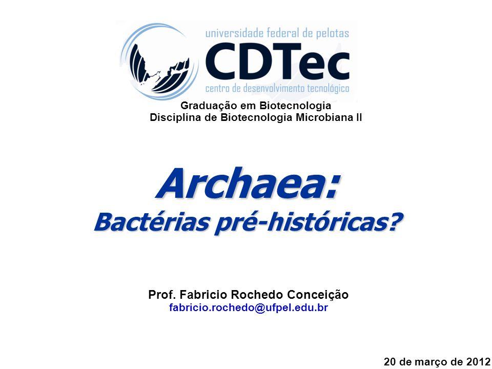 Archaea: Bactérias pré-históricas? Prof. Fabricio Rochedo Conceição fabricio.rochedo@ufpel.edu.br 20 de março de 2012 Graduação em Biotecnologia Disci