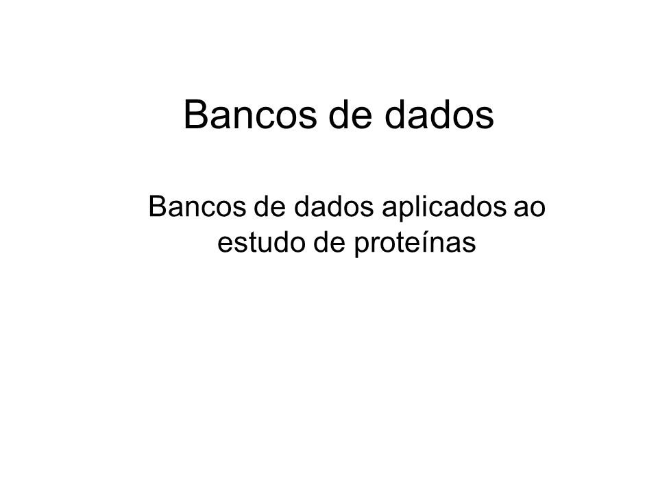 Bancos de dados Bancos de dados aplicados ao estudo de proteínas