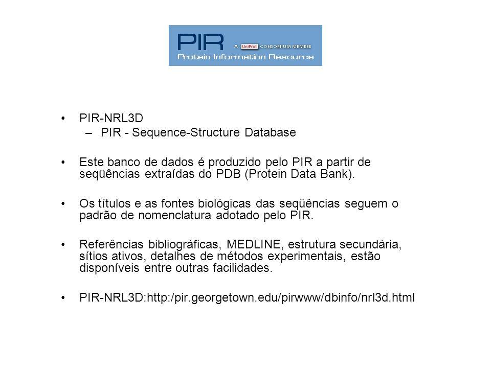 PIR-NRL3D –PIR - Sequence-Structure Database Este banco de dados é produzido pelo PIR a partir de seqüências extraídas do PDB (Protein Data Bank). Os