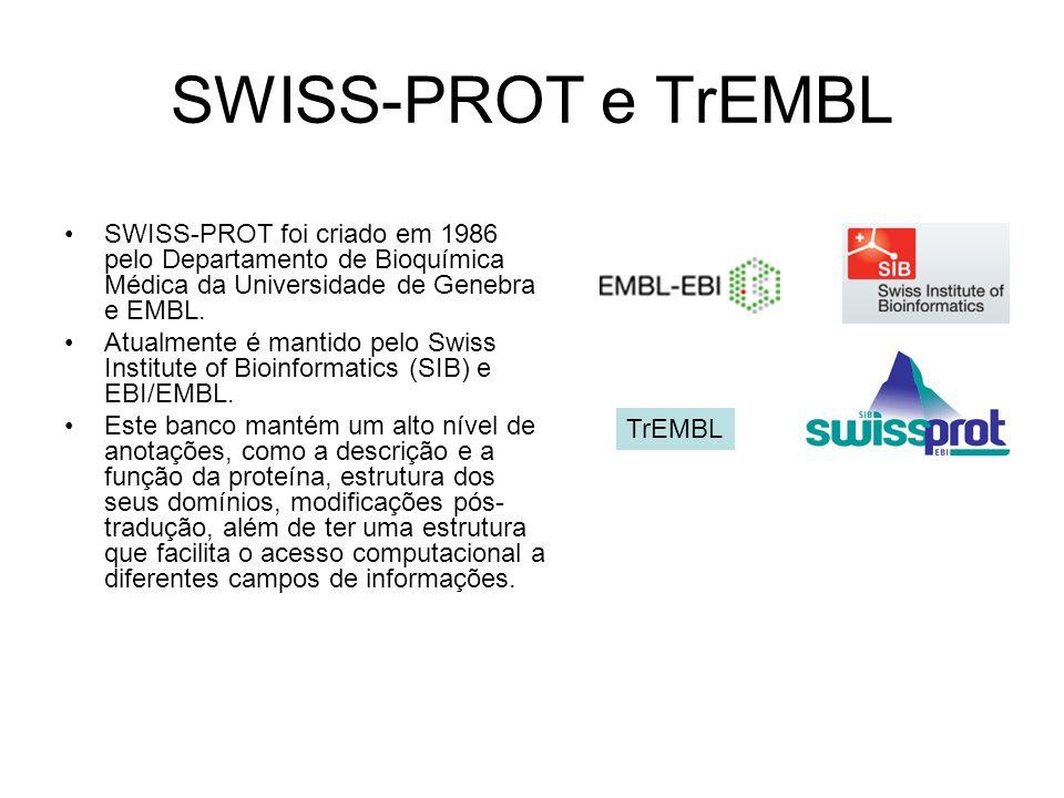 SWISS-PROT e TrEMBL SWISS-PROT foi criado em 1986 pelo Departamento de Bioquímica Médica da Universidade de Genebra e EMBL. Atualmente é mantido pelo