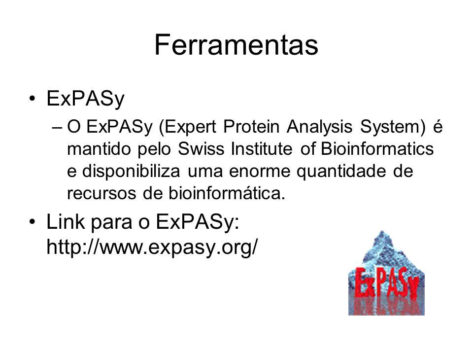 Ferramentas ExPASy –O ExPASy (Expert Protein Analysis System) é mantido pelo Swiss Institute of Bioinformatics e disponibiliza uma enorme quantidade d