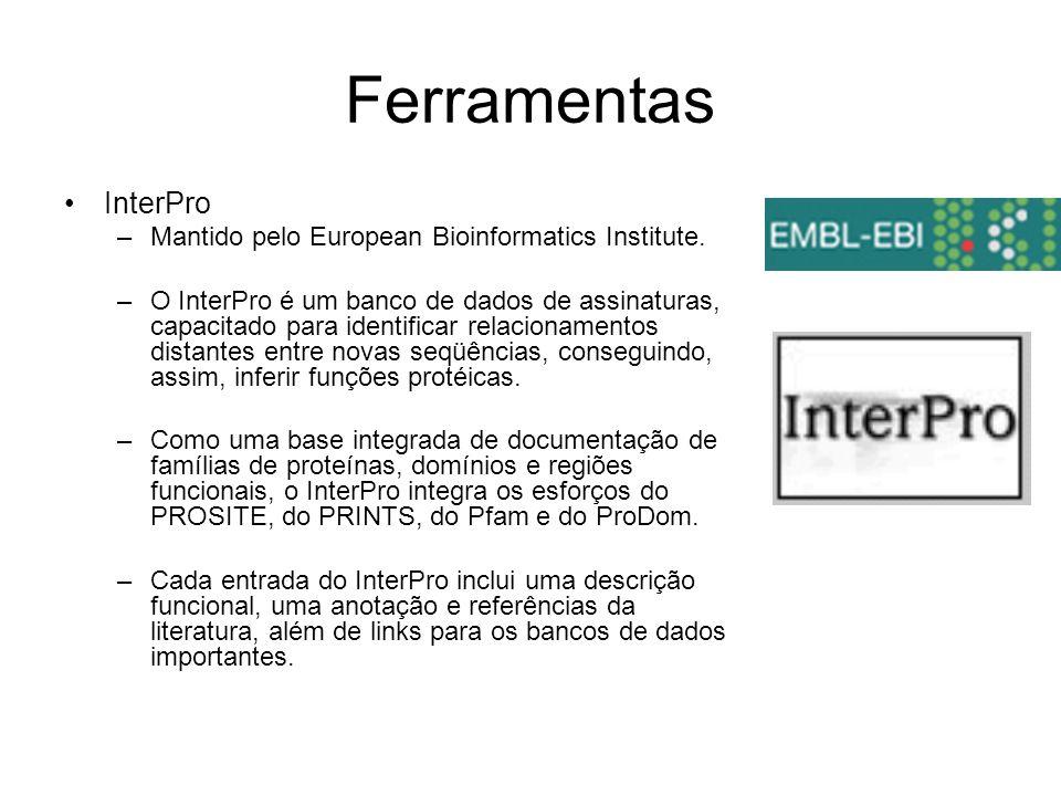 Ferramentas InterPro –Mantido pelo European Bioinformatics Institute. –O InterPro é um banco de dados de assinaturas, capacitado para identificar rela