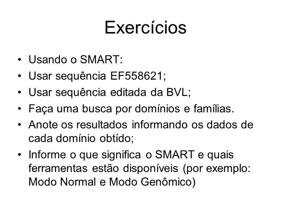 Exercícios Usando o SMART: Usar sequência EF558621; Usar sequência editada da BVL; Faça uma busca por domínios e famílias. Anote os resultados informa