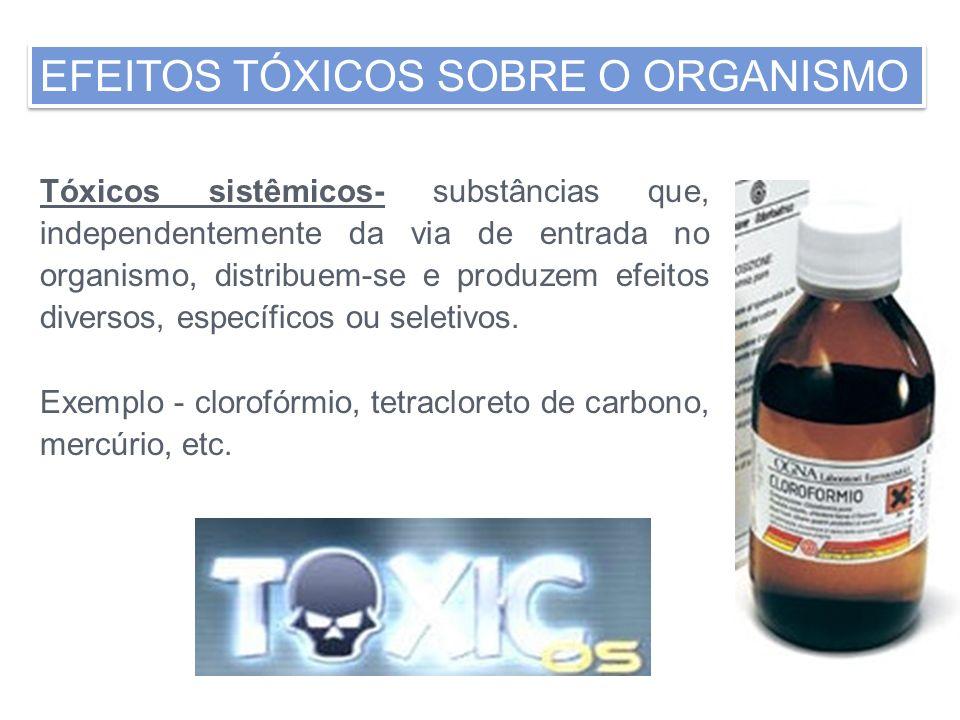 Tóxicos sistêmicos- substâncias que, independentemente da via de entrada no organismo, distribuem-se e produzem efeitos diversos, específicos ou selet