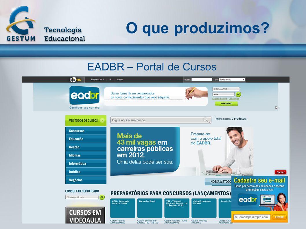 O que produzimos? EADBR – Portal de Cursos