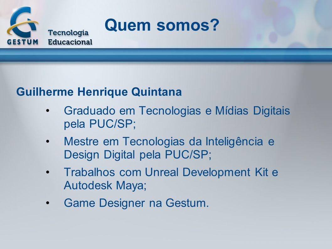 Quem somos? Guilherme Henrique Quintana Graduado em Tecnologias e Mídias Digitais pela PUC/SP; Mestre em Tecnologias da Inteligência e Design Digital