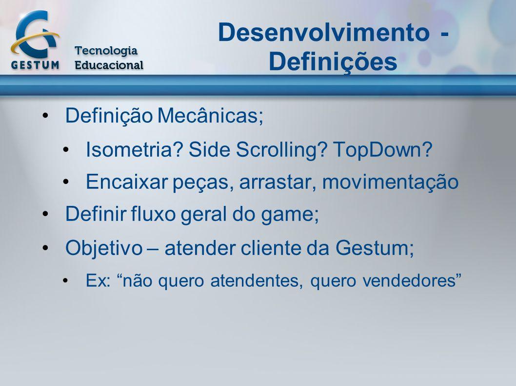 Desenvolvimento - Definições Definição Mecânicas; Isometria? Side Scrolling? TopDown? Encaixar peças, arrastar, movimentação Definir fluxo geral do ga