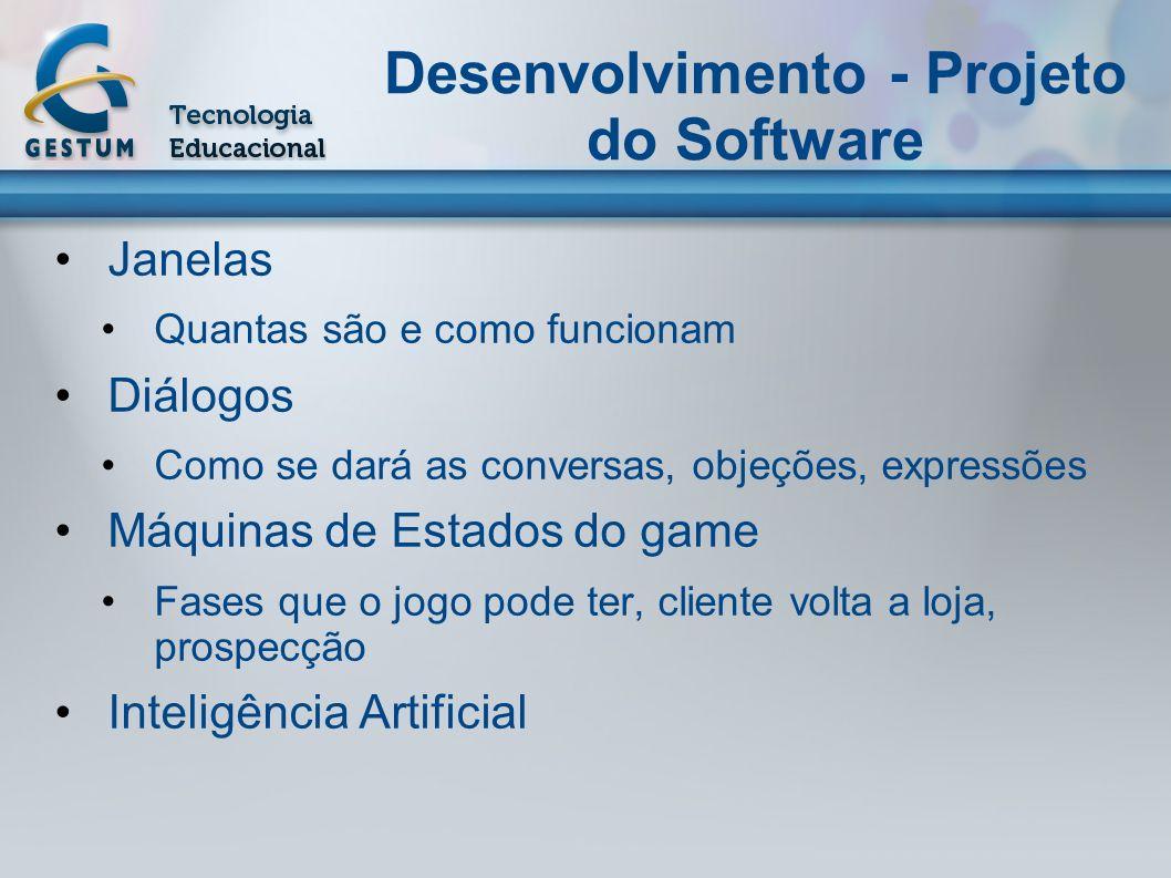 Desenvolvimento - Projeto do Software Janelas Quantas são e como funcionam Diálogos Como se dará as conversas, objeções, expressões Máquinas de Estado