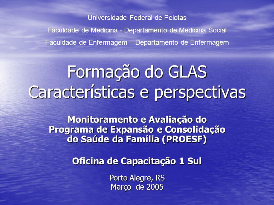 Formação do GLAS Características e perspectivas Monitoramento e Avaliação do Programa de Expansão e Consolidação do Saúde da Família (PROESF) Oficina