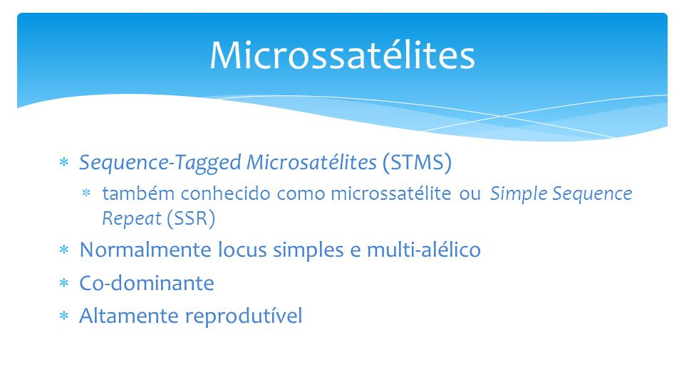 Microssatélites Sequence-Tagged Microsatélites (STMS) também conhecido como microssatélite ou Simple Sequence Repeat (SSR) Normalmente locus simples e