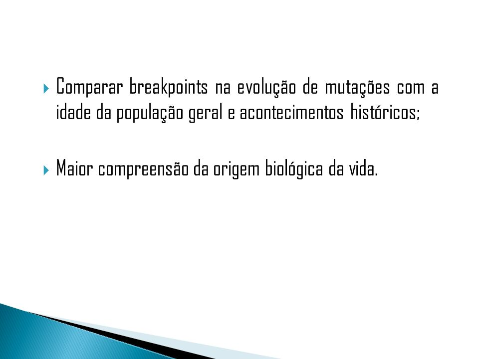 Comparar breakpoints na evolução de mutações com a idade da população geral e acontecimentos históricos; Maior compreensão da origem biológica da vida