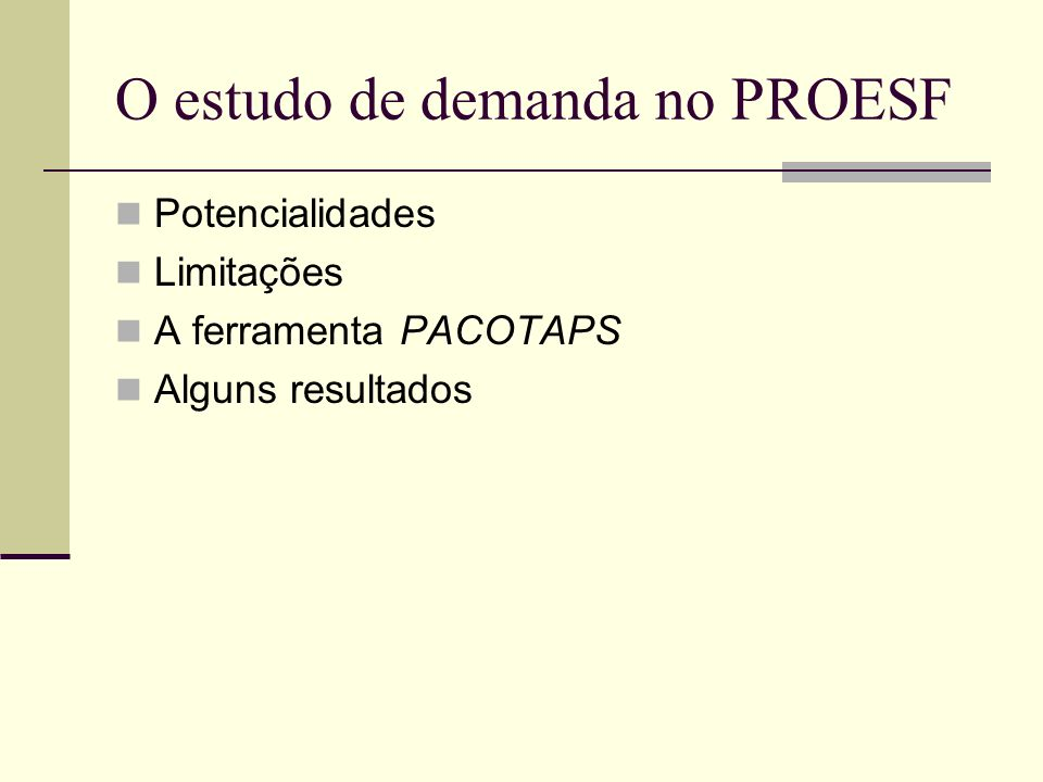 O estudo de demanda no PROESF Potencialidades Limitações A ferramenta PACOTAPS Alguns resultados