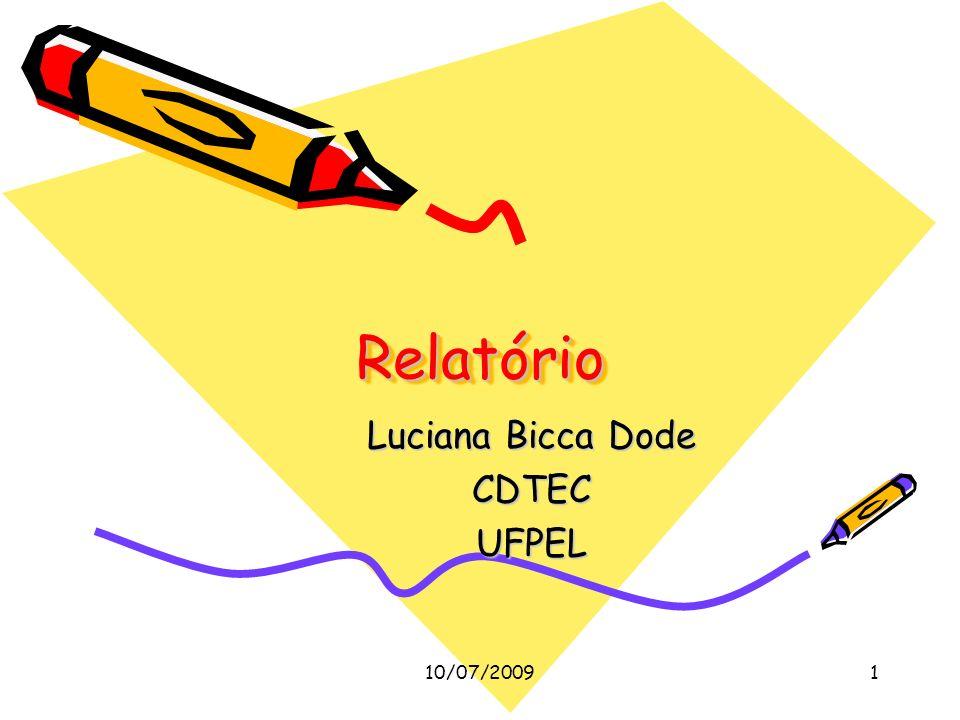10/07/20091 RelatórioRelatório Luciana Bicca Dode CDTECUFPEL