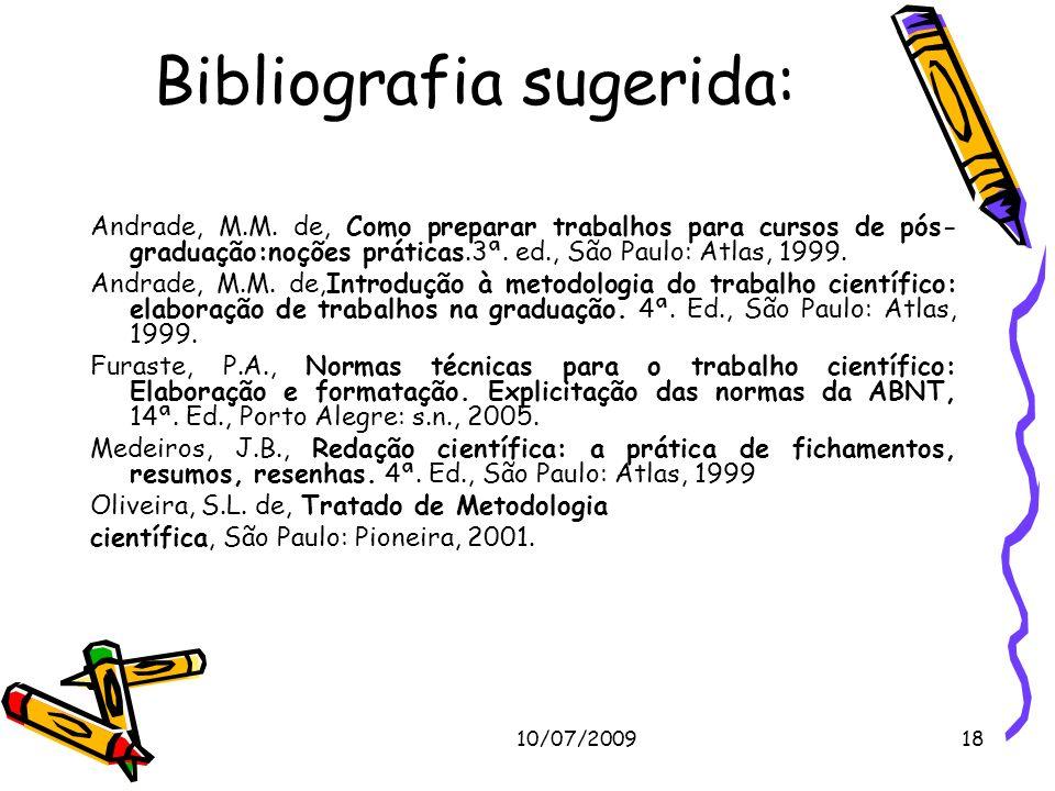 10/07/200918 Andrade, M.M. de, Como preparar trabalhos para cursos de pós- graduação:noções práticas.3ª. ed., São Paulo: Atlas, 1999. Andrade, M.M. de