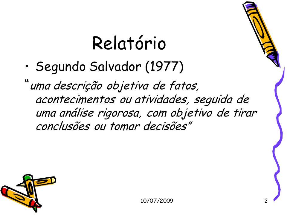 10/07/20092 Relatório Segundo Salvador (1977) uma descrição objetiva de fatos, acontecimentos ou atividades, seguida de uma análise rigorosa, com obje