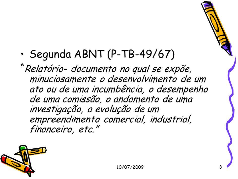10/07/20093 Segunda ABNT (P-TB-49/67) Relatório- documento no qual se expõe, minuciosamente o desenvolvimento de um ato ou de uma incumbência, o desem
