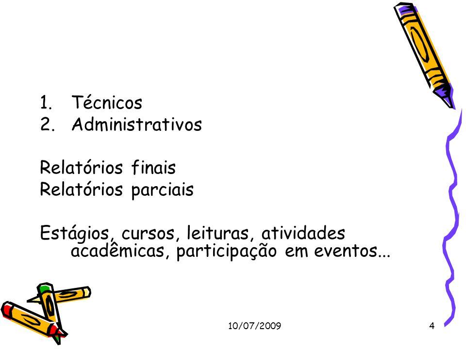 10/07/20094 1.Técnicos 2.Administrativos Relatórios finais Relatórios parciais Estágios, cursos, leituras, atividades acadêmicas, participação em even