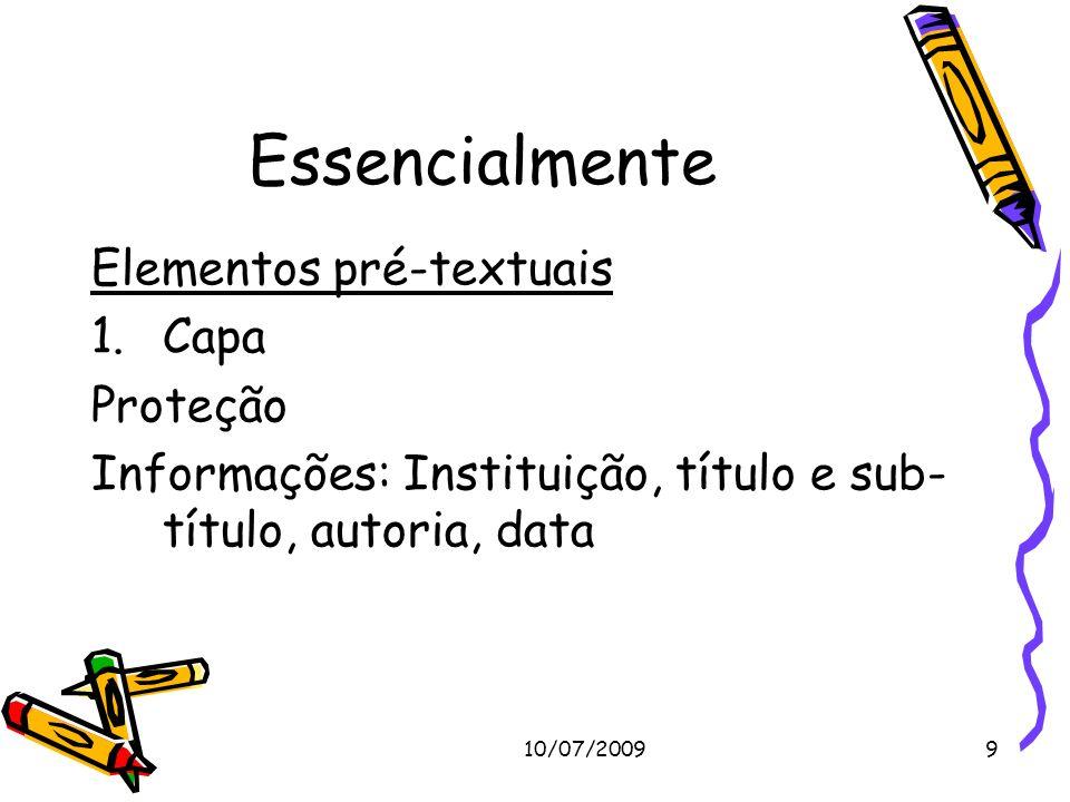10/07/20099 Essencialmente Elementos pré-textuais 1.Capa Proteção Informações: Instituição, título e sub- título, autoria, data