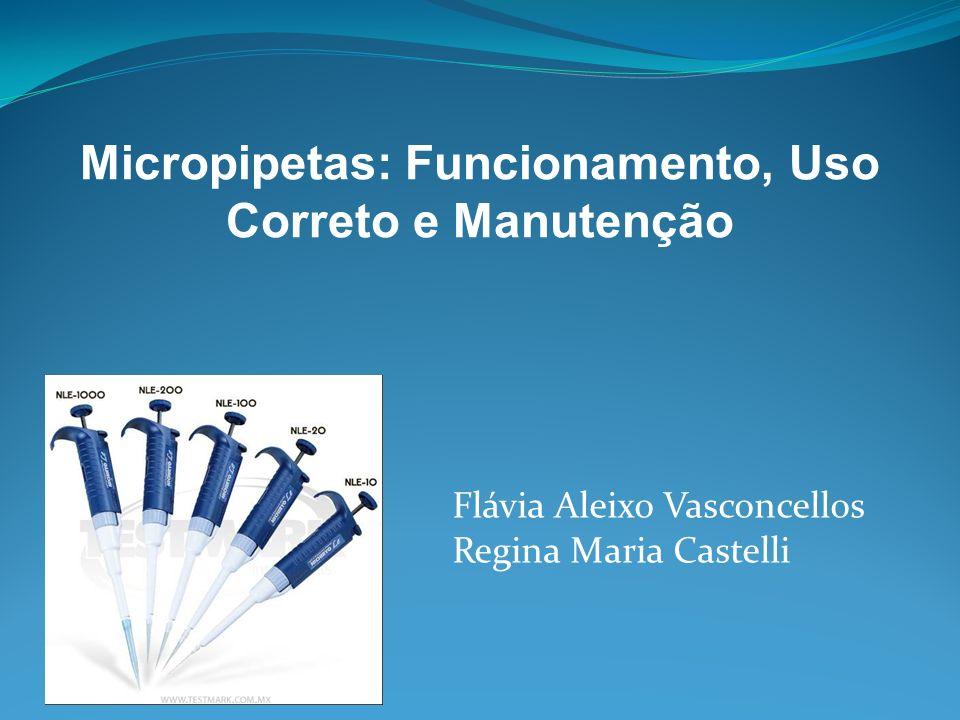 Micropipetas: Funcionamento, Uso Correto e Manutenção Flávia Aleixo Vasconcellos Regina Maria Castelli