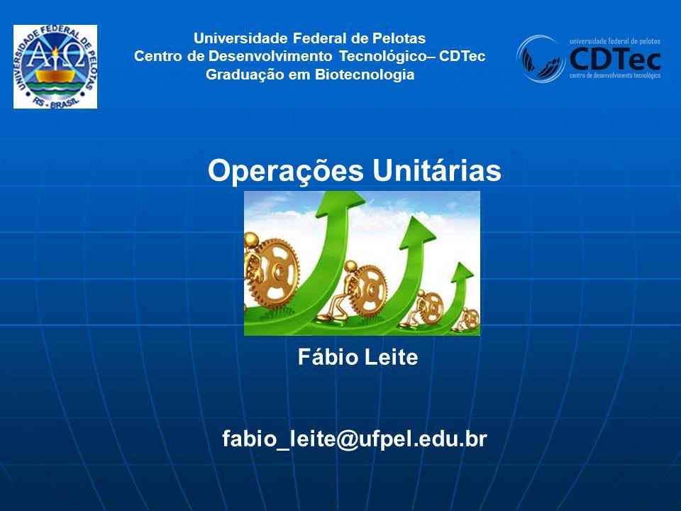 Universidade Federal de Pelotas Centro de Desenvolvimento Tecnológico– CDTec Graduação em Biotecnologia Operações Unitárias Fábio Leite fabio_leite@uf