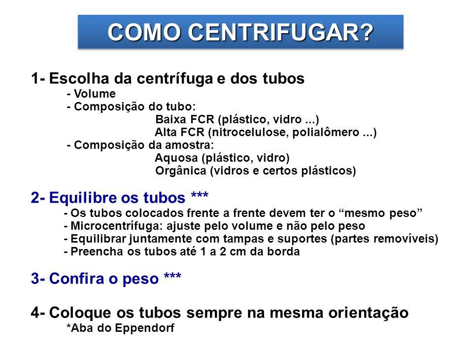 COMO CENTRIFUGAR? 1- Escolha da centrífuga e dos tubos - Volume - Composição do tubo: Baixa FCR (plástico, vidro...) Alta FCR (nitrocelulose, polialôm
