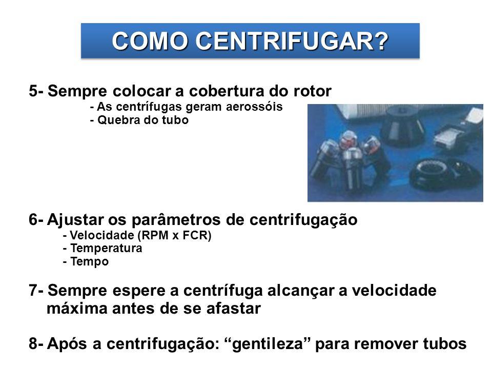 COMO CENTRIFUGAR? 5- Sempre colocar a cobertura do rotor - As centrífugas geram aerossóis - Quebra do tubo 6- Ajustar os parâmetros de centrifugação -