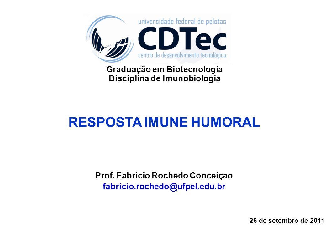 RESPOSTA IMUNE HUMORAL Prof. Fabricio Rochedo Conceição fabricio.rochedo@ufpel.edu.br 26 de setembro de 2011 Graduação em Biotecnologia Disciplina de
