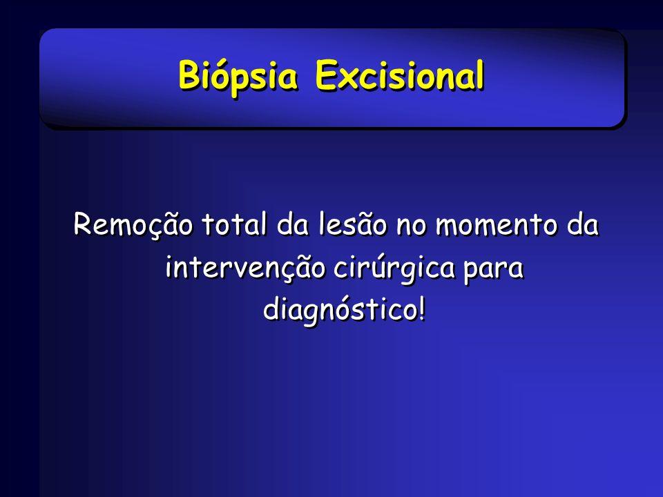 Remoção total da lesão no momento da intervenção cirúrgica para diagnóstico!