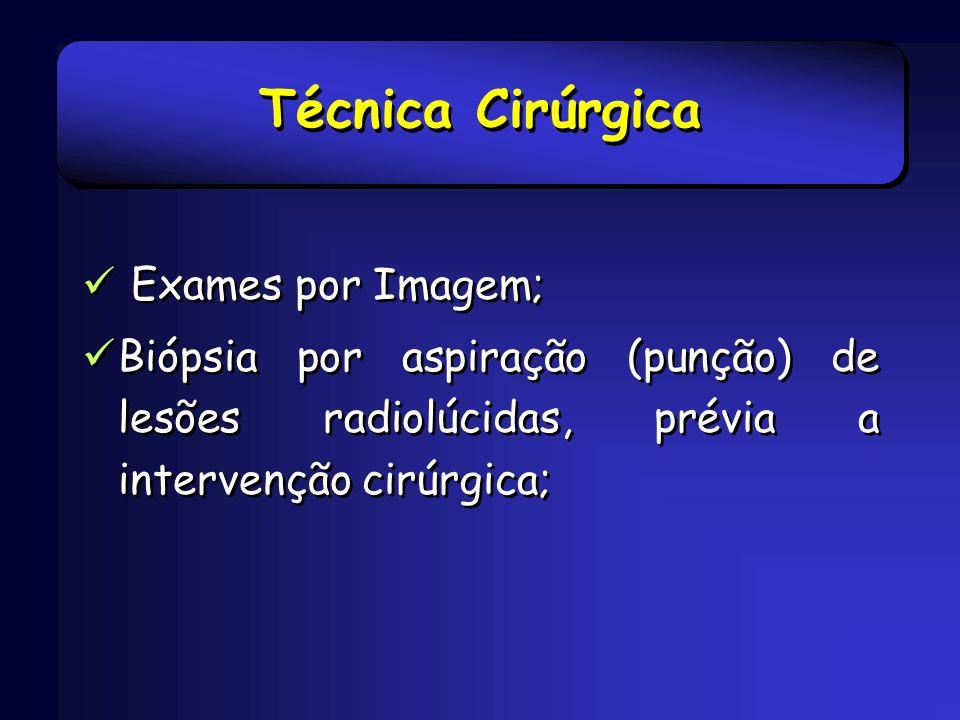 Técnica Cirúrgica Exames por Imagem; Biópsia por aspiração (punção) de lesões radiolúcidas, prévia a intervenção cirúrgica; Exames por Imagem; Biópsia