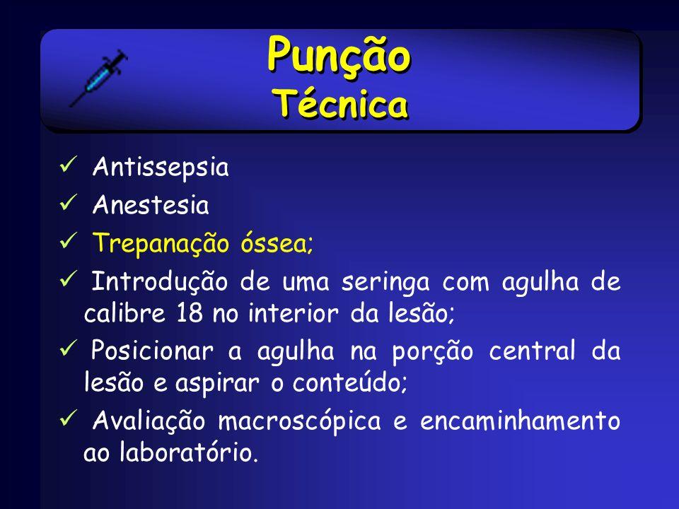 Punção Técnica Antissepsia Anestesia Trepanação óssea; Introdução de uma seringa com agulha de calibre 18 no interior da lesão; Posicionar a agulha na