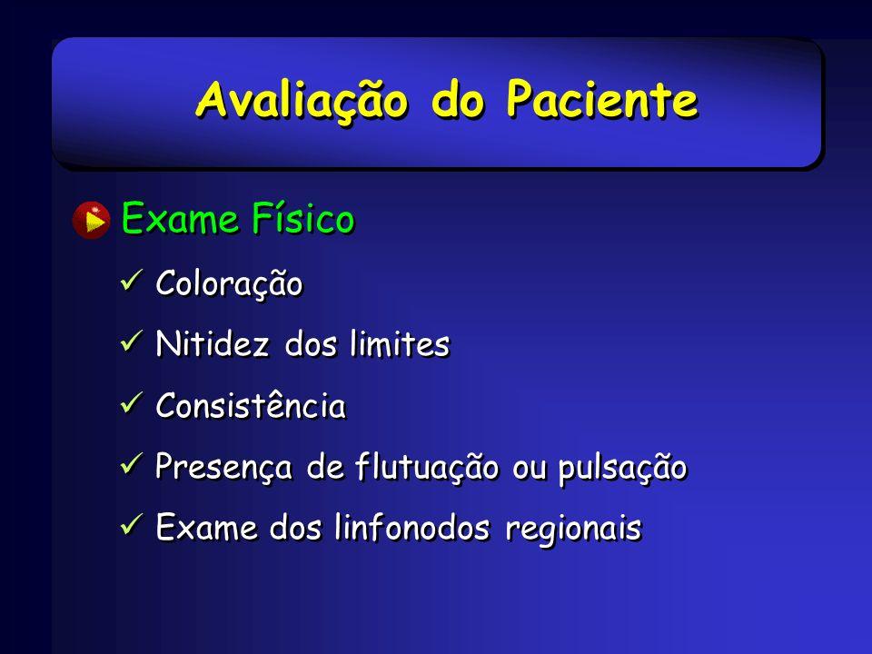 Exame Físico Coloração Nitidez dos limites Consistência Presença de flutuação ou pulsação Exame dos linfonodos regionais Exame Físico Coloração Nitide
