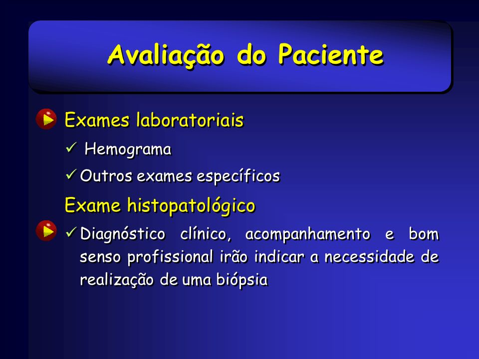 Exames laboratoriais Hemograma Outros exames específicos Exame histopatológico Diagnóstico clínico, acompanhamento e bom senso profissional irão indic