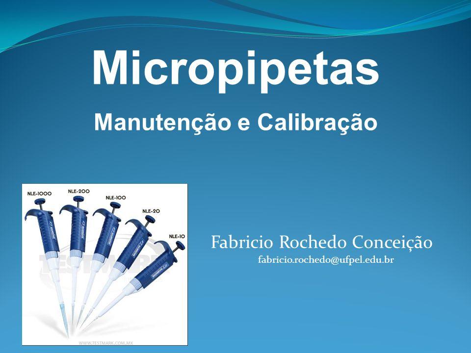 MICROPIPETAS Usadas para pequenos volumes (microlitros); Devem apresentar boa Acurácia e Precisão Manutenção Calibração: quando é necessária?