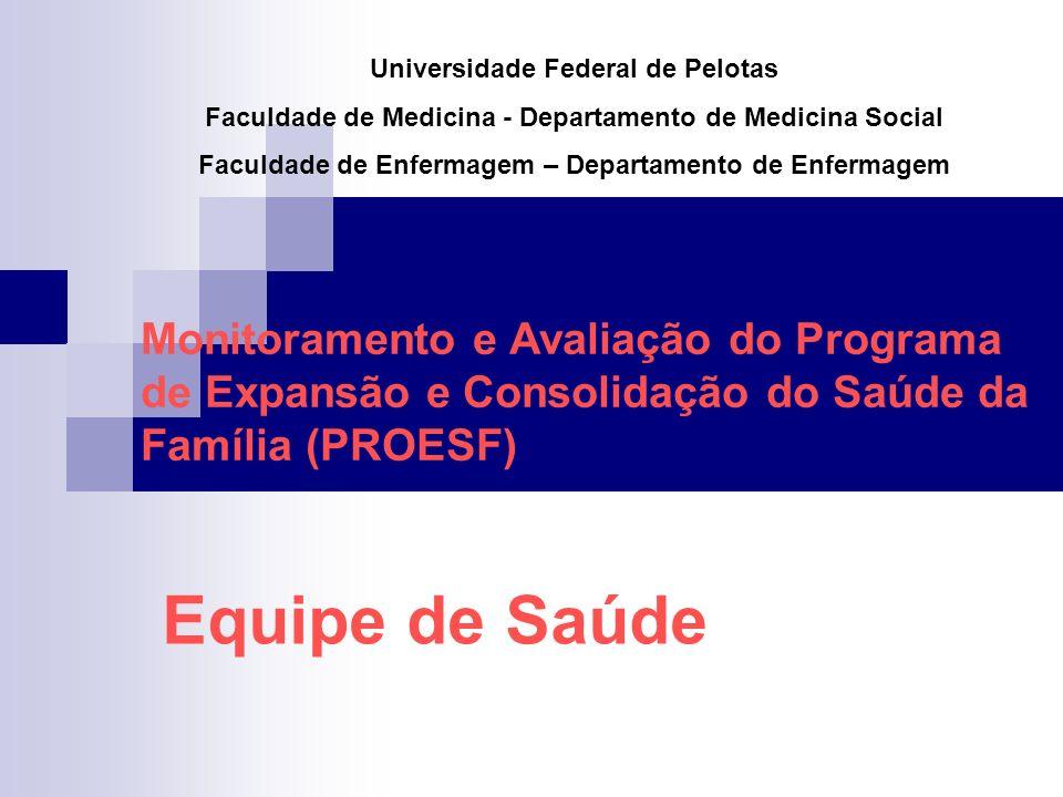 Monitoramento e Avaliação do Programa de Expansão e Consolidação do Saúde da Família (PROESF) Universidade Federal de Pelotas Faculdade de Medicina -