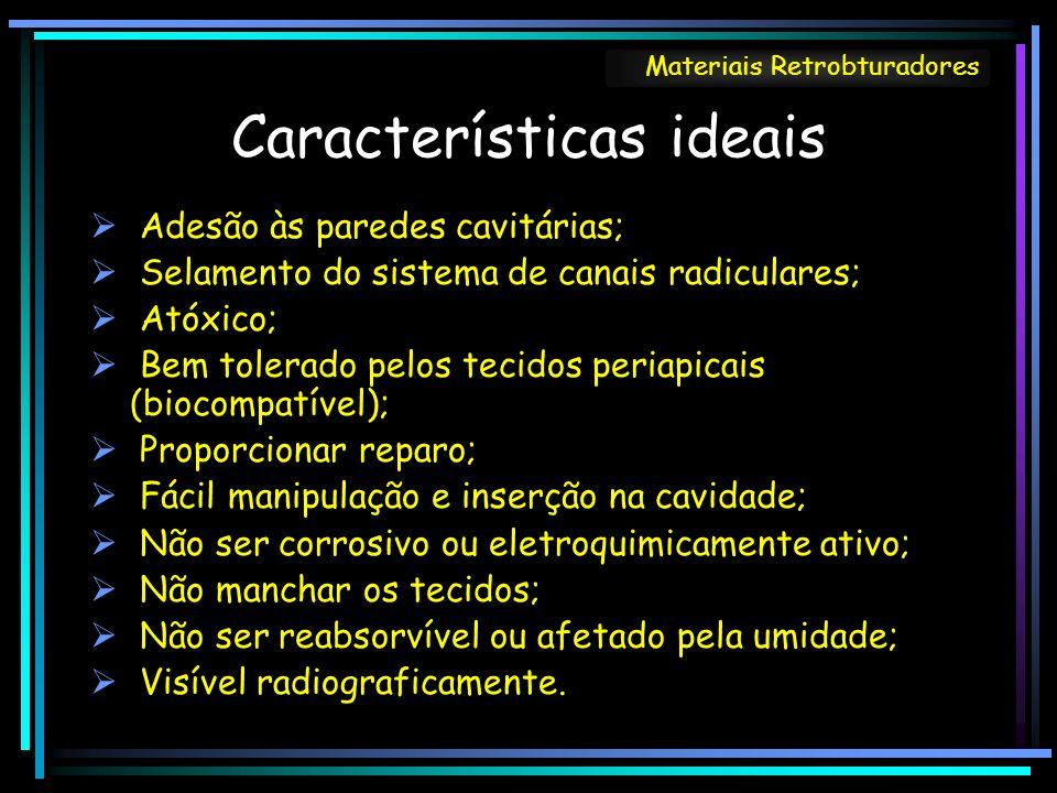Características ideais Adesão às paredes cavitárias; Selamento do sistema de canais radiculares; Atóxico; Bem tolerado pelos tecidos periapicais (bioc