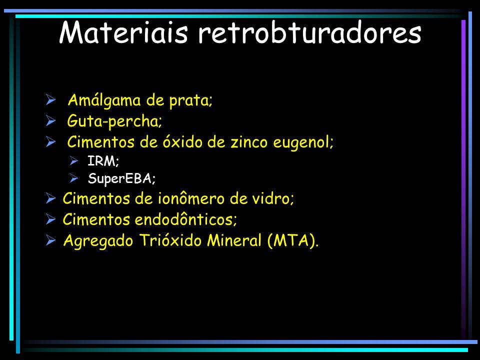 Materiais retrobturadores Amálgama de prata; Guta-percha; Cimentos de óxido de zinco eugenol; IRM; SuperEBA; Cimentos de ionômero de vidro; Cimentos e