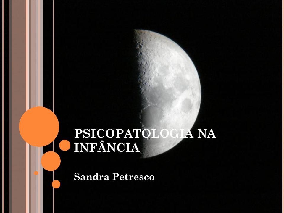 PSICOPATOLOGIA NA INFÂNCIA Sandra Petresco