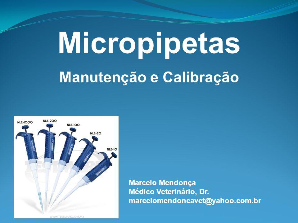 Micropipetas Manutenção e Calibração Marcelo Mendonça Médico Veterinário, Dr. marcelomendoncavet@yahoo.com.br