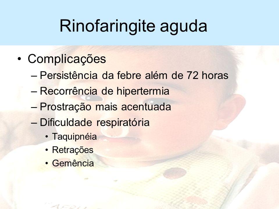 Rinofaringite aguda Manifestações clínicas –Crianças maiores Cefaléia Mialgia Calafrios –Exame físico Congestão da mucosa nasal Hiperemia orofaringe H