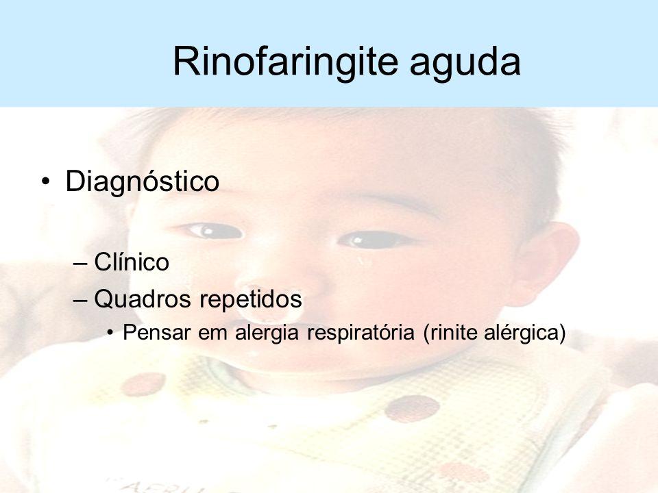 Rinofaringite aguda Complicações –Otite média aguda e sinusite são as mais freqüentes –Desencadeantes de crise asmática