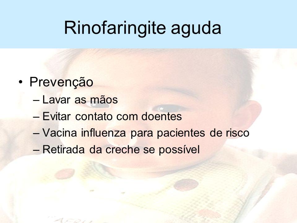 Rinofaringite aguda Orientação –Surgimento de dificuldade respiratória, febre alta, prostração, secreção nasal purulenta, otalgia ou tosse persistente
