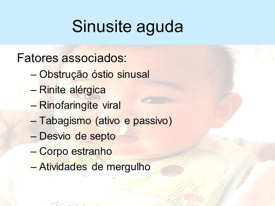 Sinusite aguda Agentes etiológicos mais comuns –Streptococcus pneumoniae –Haemophilus influenzae –Moraxella catarrhalis